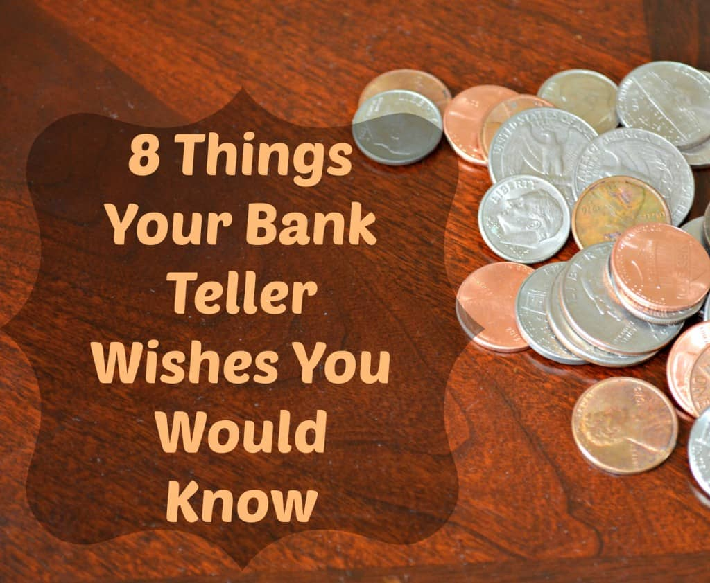 8 Things Your Bank Teller Wishes You Would Know