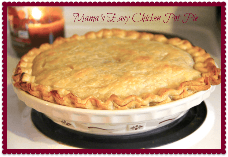 "Monday Night Meals – ""Mama's Easy Chicken Pot Pie"""
