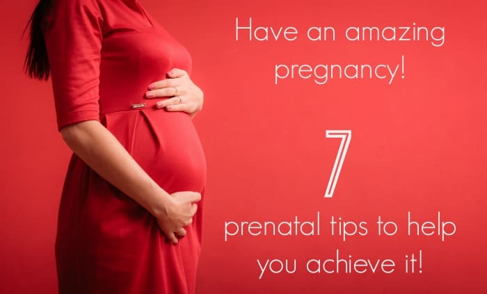 Have Your Best Pregnancy – 7 Pregnancy Tips to Help You Achieve It!