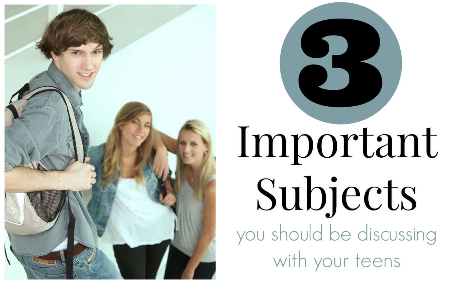 3 Important Subjects You Should Be Discussing With Your Teen
