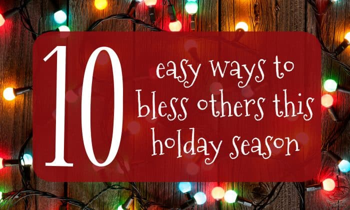 10 Easy Ways to Bless Others this Holiday Season