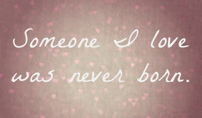 someone I love was never born