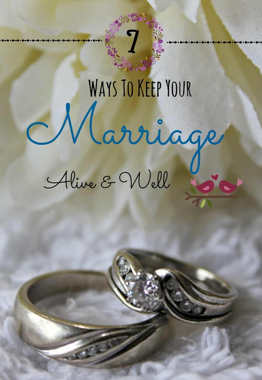 7 Ways To Keep Your Marriage Alive And Well
