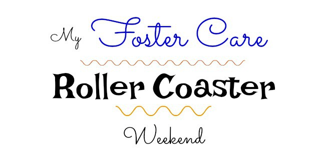 An Emotional Foster Care Roller Coaster Weekend