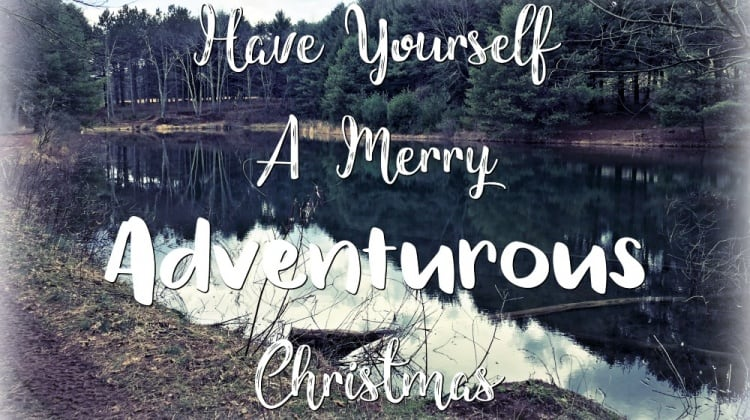 Have Yourself A Merry Adventurous Christmas