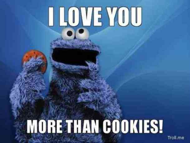 Funny I Love You Memes - I love you more than cookies