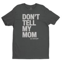 Don't Tell Mom T-Shirt