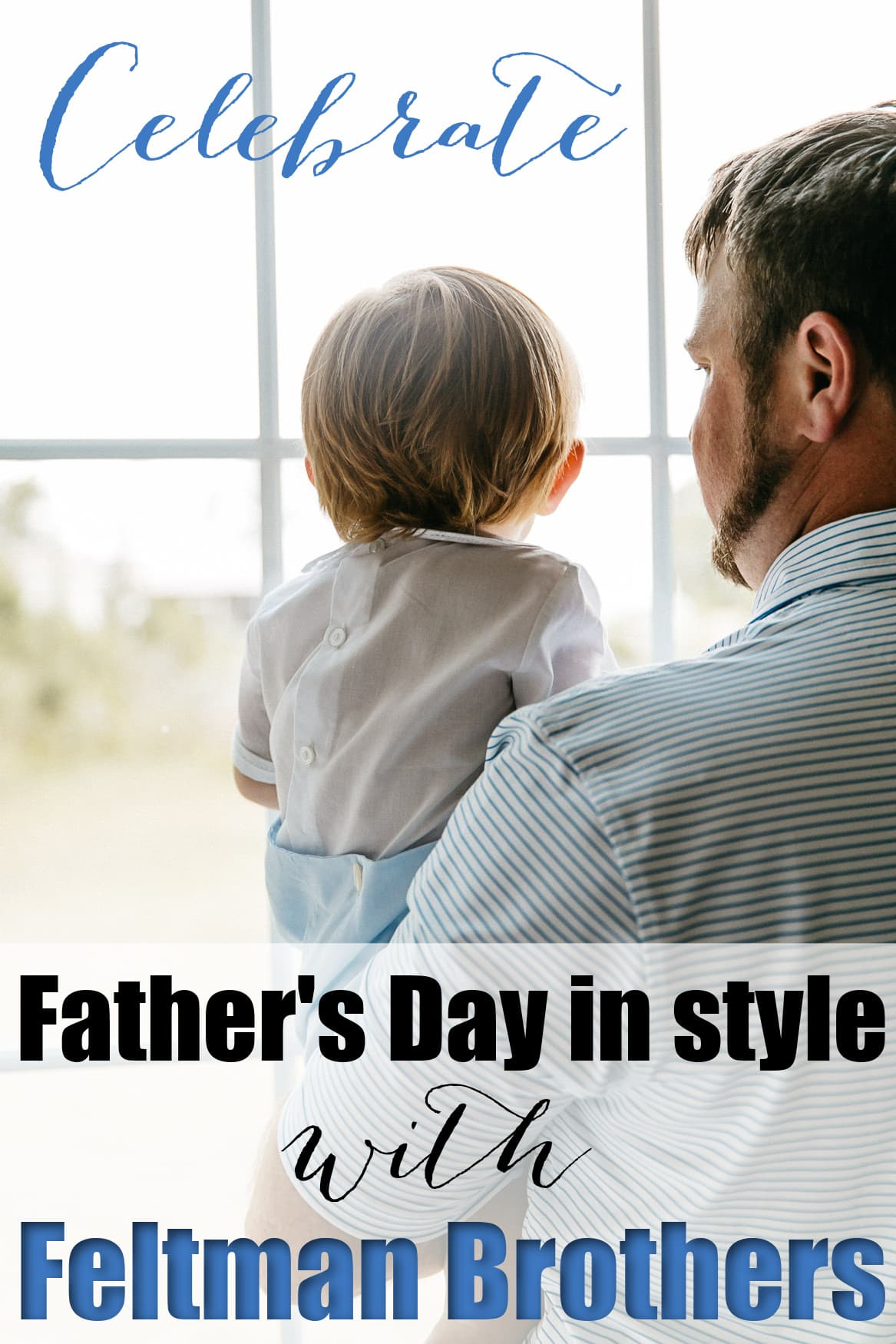 Celebrate Father's Day in Style with Feltman Brothers Heirloom Clothing